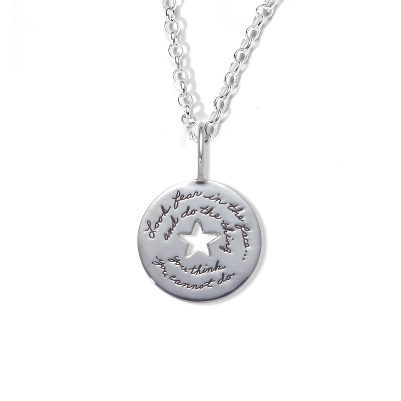 Sterling Circular Pendant with Star cutout in center has inspirational engraved words:  Look fear in the face… and do the thing you think you cannot do. ~ Eleanor Roosevelt