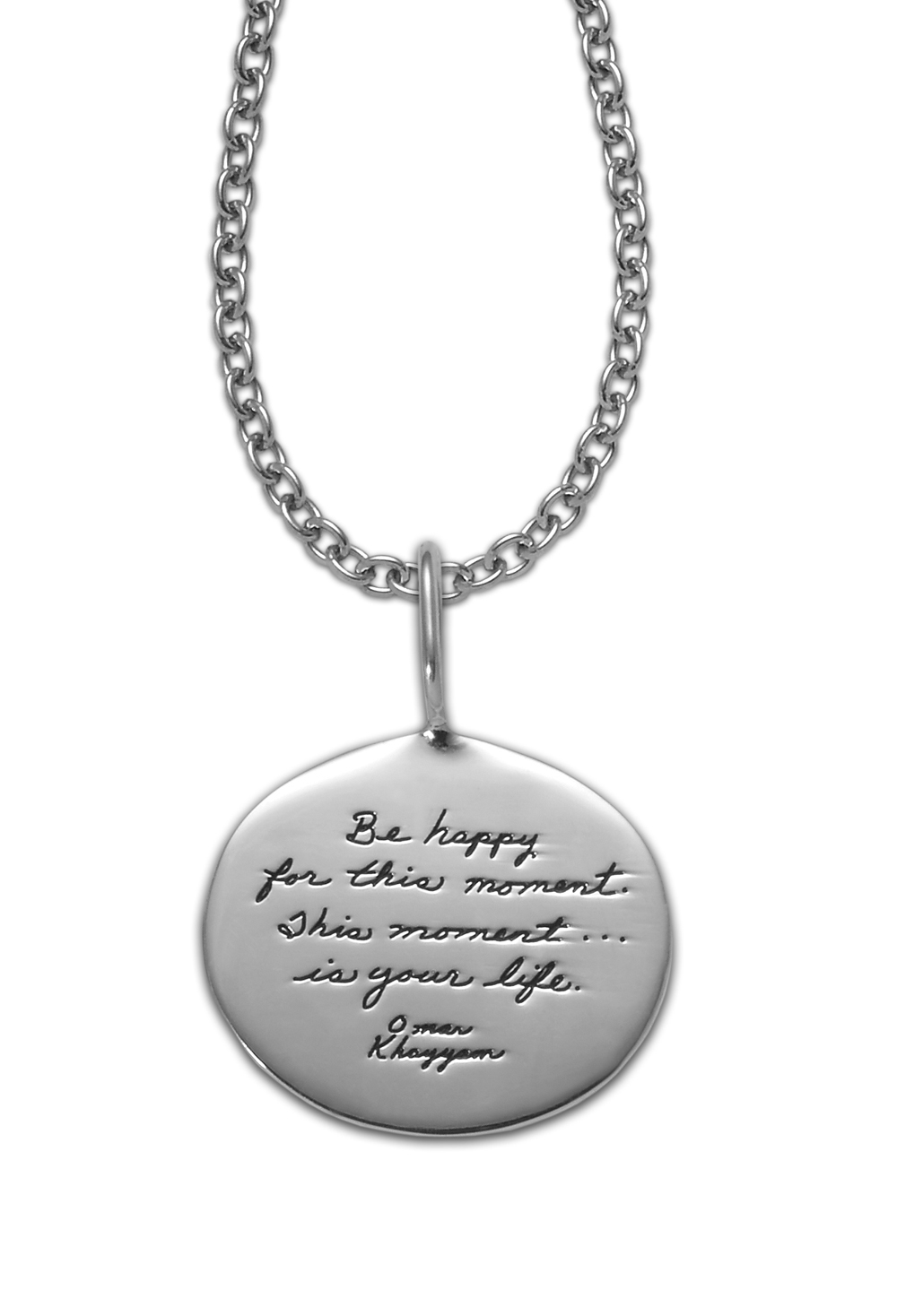 Inspirational Sterling Silver Oval Pendant with engraved words: Be happy for this moment. This moment... is your life. -Omar Khayyam