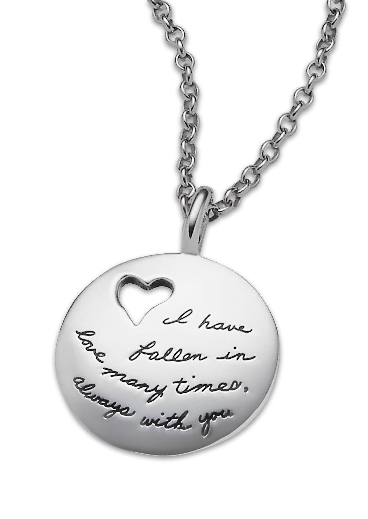 Inspirational Sterling Silver Circle Necklace with a heart cutout near the top left The quote reads: I have fallen in love many times... always with you.