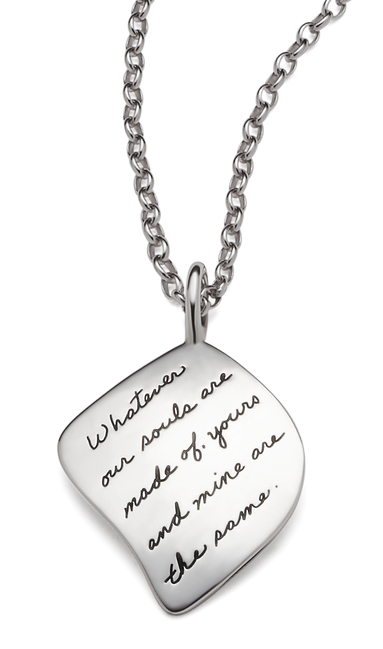 Sterling Silver Inspirational Irregular shaped Pendant with the quotation: Whatever our souls are made of, yours and mine are the same.