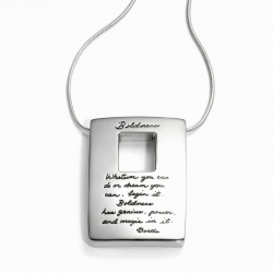 Inspirational three dimentional rectangle shaped pendant with a square cutout near the top center Engraved quote: Whatever you can do or dream you can, begin it. Boldness has genius, power and magic in it. -Goethe