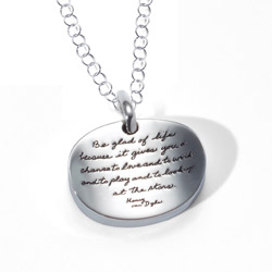 Inspirational oval bowl shaped Sterling Silver Pendant is engraved with quote: - Be glad of life, because it gives you a chance to love and to work and to play and to look up at the stars. -Henry van Dyke