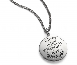 Sterling Silver Circle Token Pendant with irregular top right shape. Artistic hand lettering that reads: It doesn't have to be perfect to be wonderful.